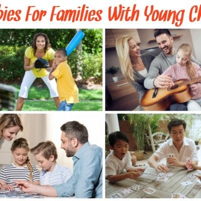 10 Hobbies For Families With Young Children