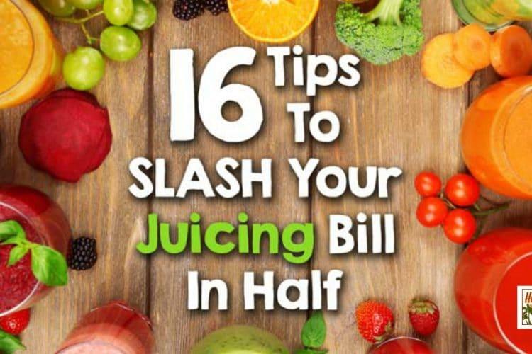16 Tips To Slash Your Juicing Bill In Half