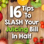 16 Tips To Slash Your Juicing Bill In Half
