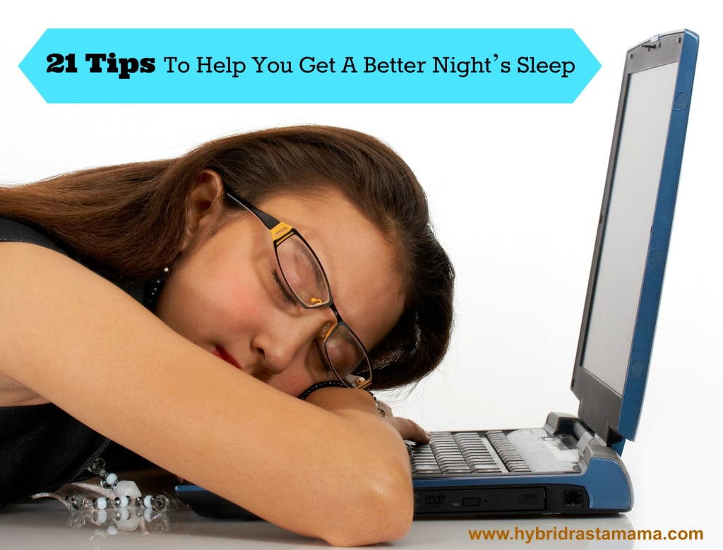 Need more or better sleep? These 21 tips will help you get a better night's sleep...because you are likely doing many things wrong! From HybridRastaMama.com