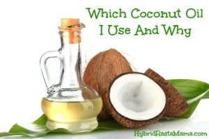 Which Coconut Oil I Use and Why: HybridRastaMama.com