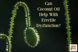 Can Coconut Oil Help With Erectile Dysfunction? from HybridRastaMama.com