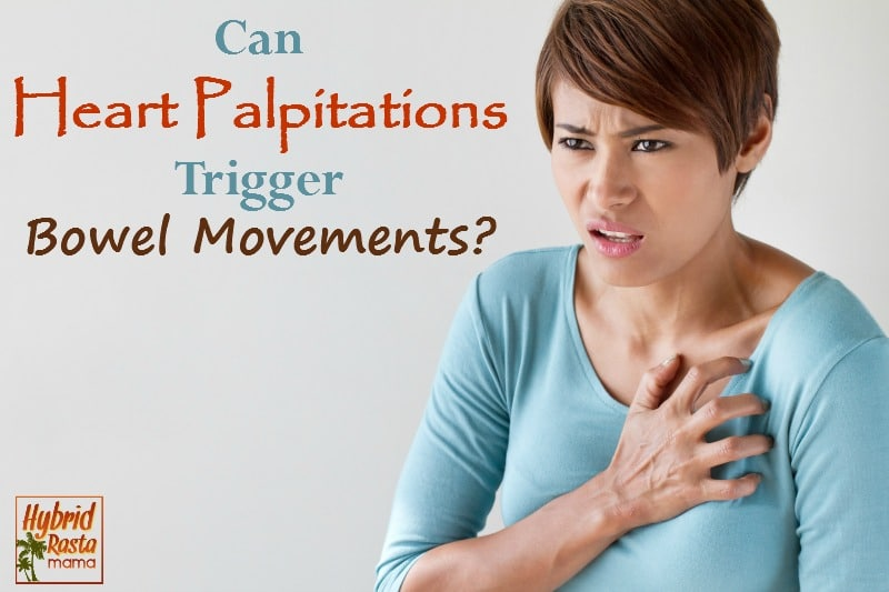 Can Heart Palpitations Trigger Bowel Movements? from HybridRastaMama.com