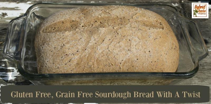 Gluten Free, Grain Free Sourdough Bread With A Twist from HybridRastaMama.com