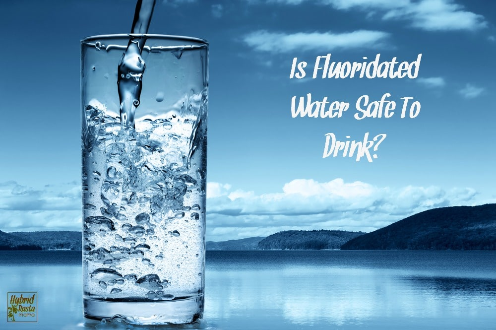 Is fluoride that has been added to drinking water safe to drink? Yes and no. Find out more in this informative yet short article from HybridRastaMama.com