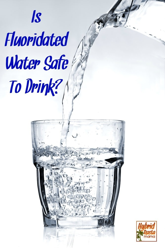 Is fluoride that has been added to drinking water safe to drink? Yes and no. Find out more in this informative yet short article from HybridRastaMama.com.